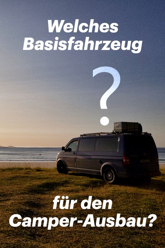 Welches Basisfahrzeug für einen Camper-Ausbau?